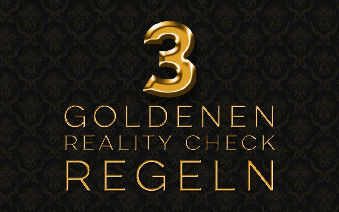 Die 3 goldenen Reality Check Regeln